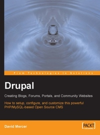 Drupal: Creating Blogs, Forums, Portals, and Community Websites: How to setup, configure and customise this powerful PHP/MySQL based Open Source CMS