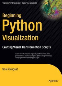 Beginning Python Visualization: Crafting Visual Transformation Scripts