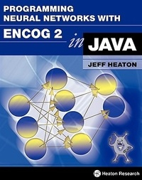 Programming Neural Networks with Encog 2 in Java